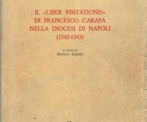 """IL """"LIBER VISITATIONIS"""" DI FRANCESCO CARAFA NELLA DIOCESI DI NAPOLI (1524-1543) A CURA DI ANTONIO ILLIBATO"""